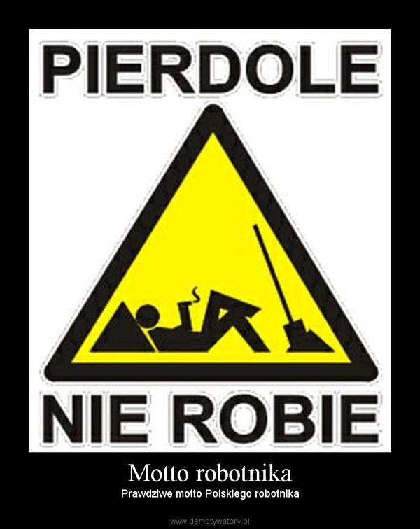 Motto robotnika – Prawdziwe motto Polskiego robotnika