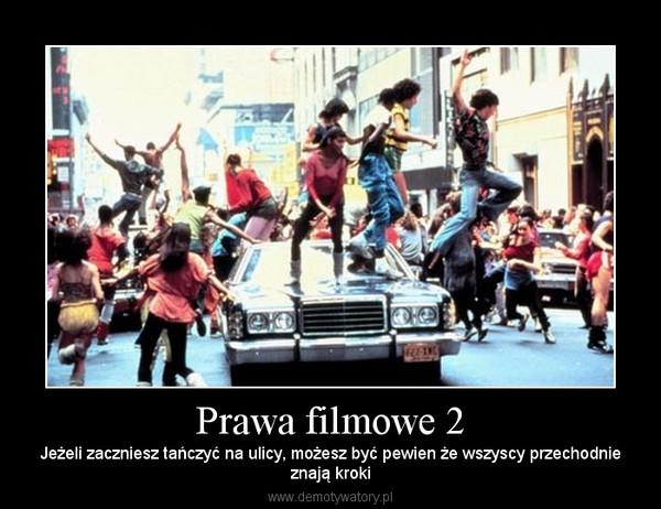 Prawa filmowe 2 – Jeżeli zaczniesz tańczyć na ulicy, możesz być pewien że wszyscy przechodnieznają kroki