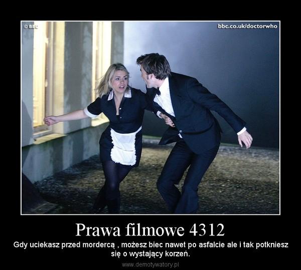 Prawa filmowe 4312 – Gdy uciekasz przed mordercą , możesz biec nawet po asfalcie ale i tak potknieszsię o wystający korzeń.