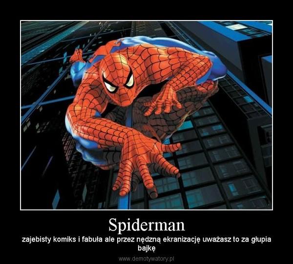 Spiderman – zajebisty komiks i fabuła ale przez nędzną ekranizację uważasz to za głupiabajkę