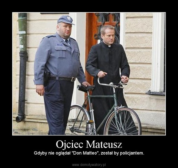 """Ojciec Mateusz – Gdyby nie oglądał """"Don Matteo"""", został by policjantem."""