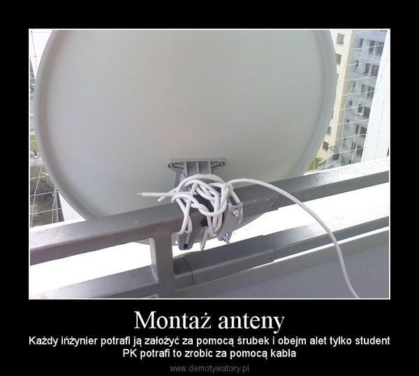 Montaż anteny – Każdy ińżynier potrafi ją założyć za pomocą śrubek i obejm alet tylko studentPK potrafi to zrobic za pomocą kabla