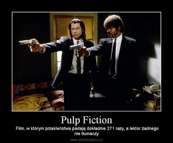 Pulp Fiction –  Film, w którym przekleństwa padają dokładnie 271 razy, a lektor żadnegonie tłumaczy