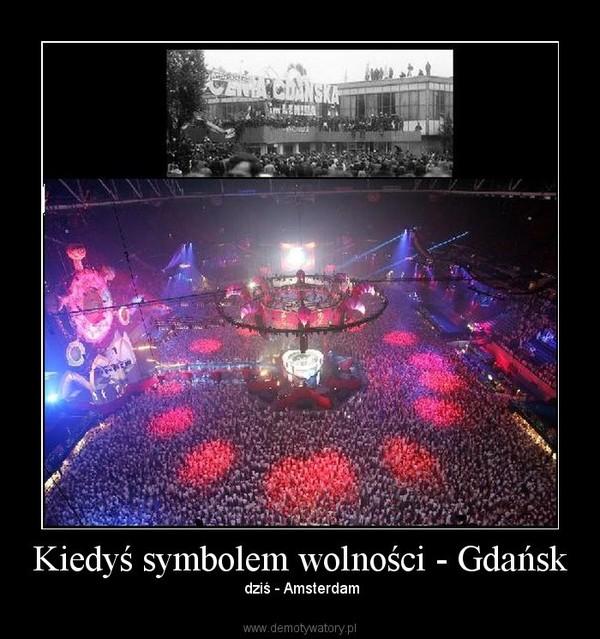 Kiedyś symbolem wolności - Gdańsk –  dziś - Amsterdam