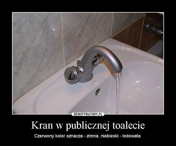 Kran w publicznej toalecie – Czerwony kolor oznacza - zimna, niebieski - lodowata