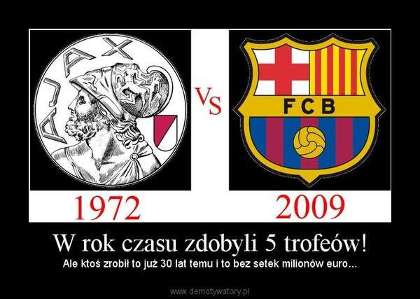 W rok czasu zdobyli 5 trofeów! – Ale ktoś zrobił to już 30 lat temu i to bez setek milionów euro...