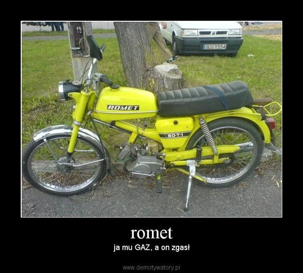 romet – ja mu GAZ, a on zgasł