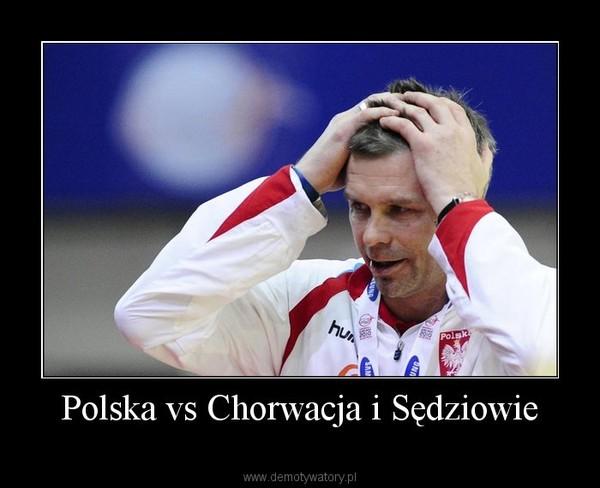Polska vs Chorwacja i Sędziowie –
