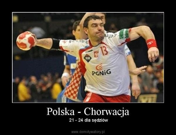 Polska - Chorwacja –  21 - 24 dla sędziów