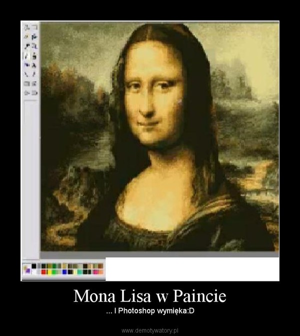 Mona Lisa w Paincie – ... I Photoshop wymięka:D