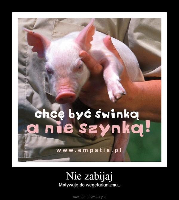 Nie zabijaj –  Motywuję do wegetarianizmu...