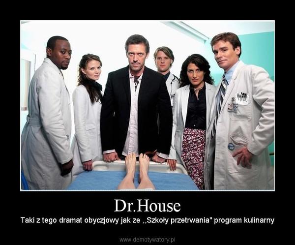 """Dr.House – Taki z tego dramat obyczjowy jak ze ,,Szkoły przetrwania"""" program kulinarny"""