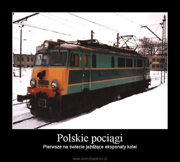 Polskie pociągi – Pierwsze na świecie jeżdżące eksponaty kolei