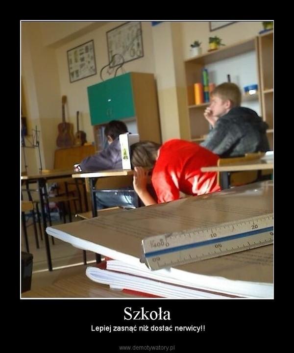 Szkoła –  Lepiej zasnąć niż dostać nerwicy!!