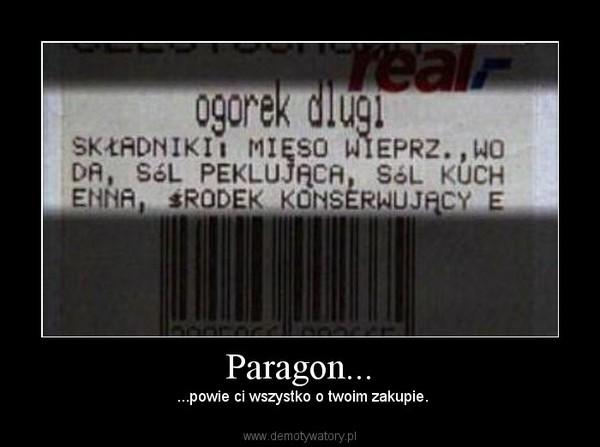 Paragon... –  ...powie ci wszystko o twoim zakupie.