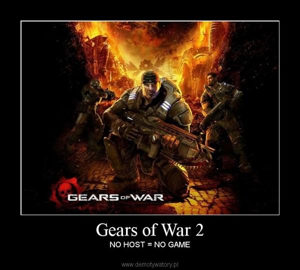 Gears of War 2 –  NO HOST = NO GAME