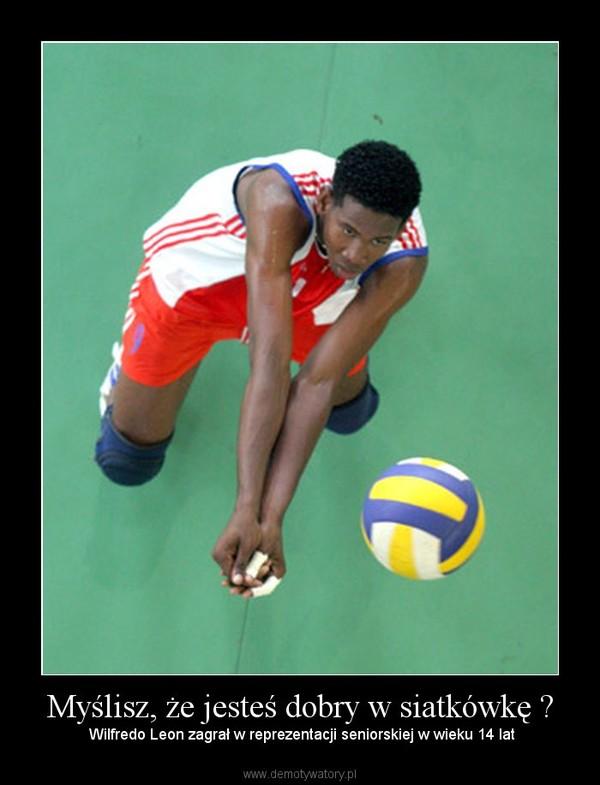 Myślisz, że jesteś dobry w siatkówkę ? –  Wilfredo Leon zagrał w reprezentacji seniorskiej w wieku 14 lat