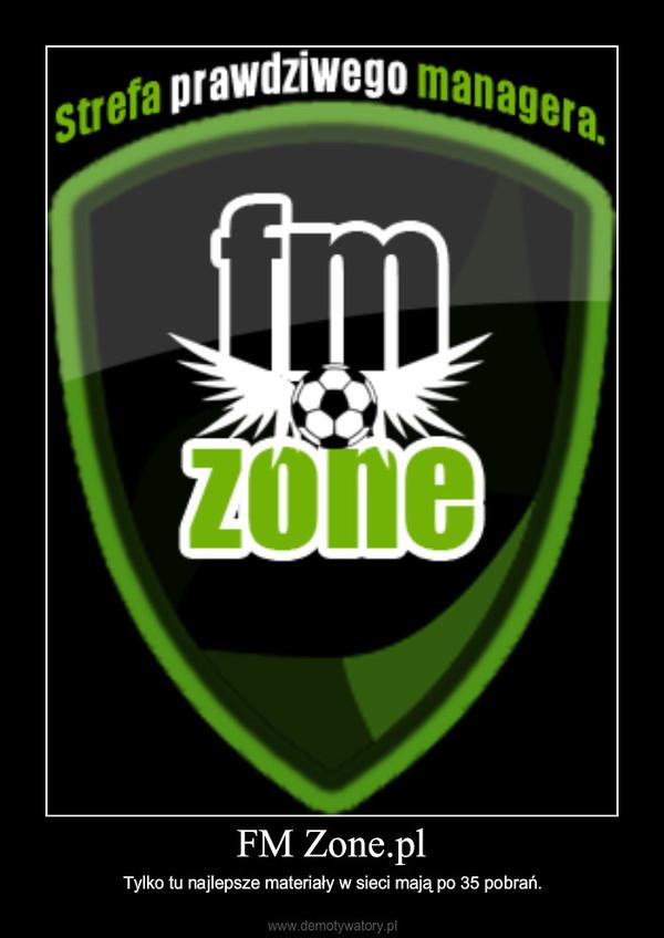 FM Zone.pl – Tylko tu najlepsze materiały w sieci mają po 35 pobrań.