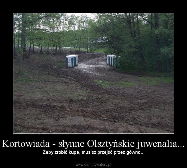 Kortowiada - słynne Olsztyńskie juwenalia... – Żeby zrobić kupe, musisz przejść przez gówno...
