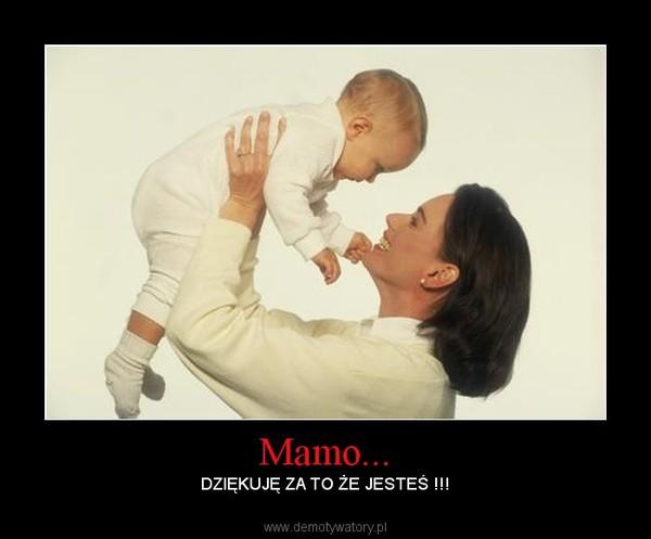 Mamo... –  DZIĘKUJĘ ZA TO ŻE JESTEŚ !!!