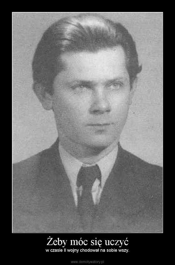 Żeby móc się uczyć – w czasie II wojny chodował na sobie wszy.