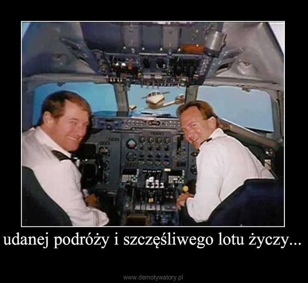 udanej podróży i szczęśliwego lotu życzy... –