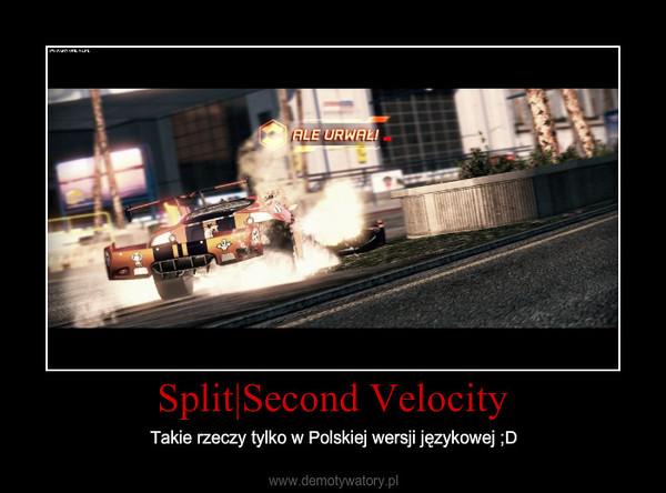 Split Second Velocity – Takie rzeczy tylko w Polskiej wersji językowej ;D