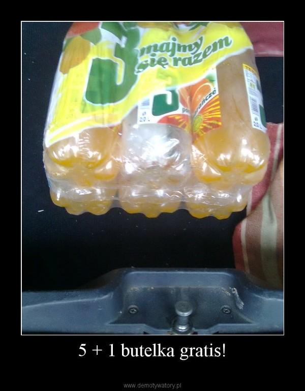 5 + 1 butelka gratis! –