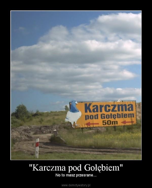 """""""Karczma pod Gołębiem"""" –  No to masz przesrane..."""