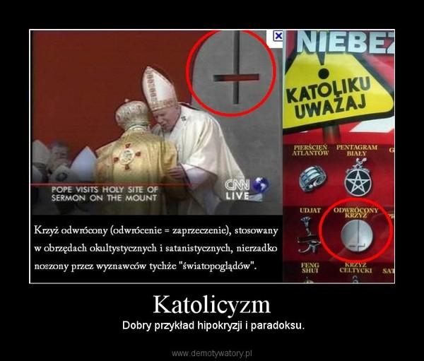 Katolicyzm –  Dobry przykład hipokryzji i paradoksu.