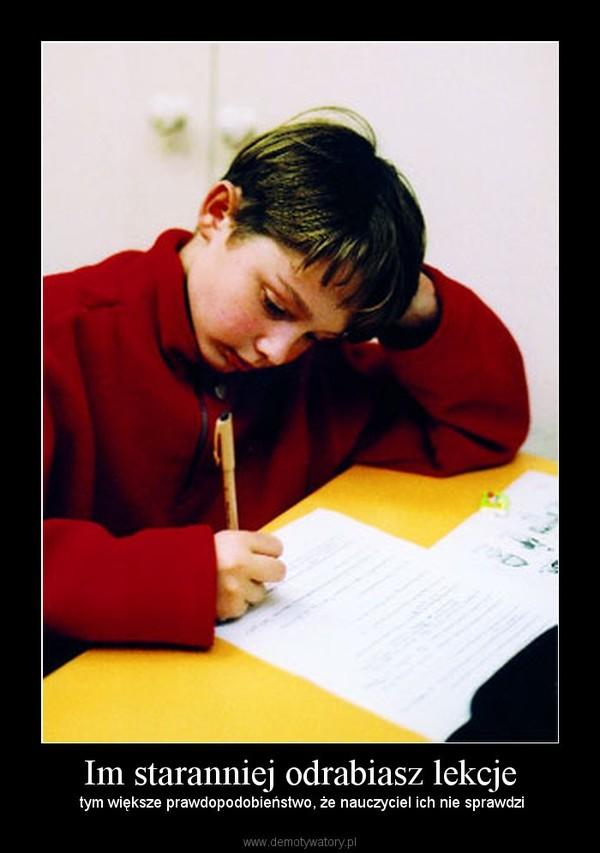 Im staranniej odrabiasz lekcje –  tym większe prawdopodobieństwo, że nauczyciel ich nie sprawdzi