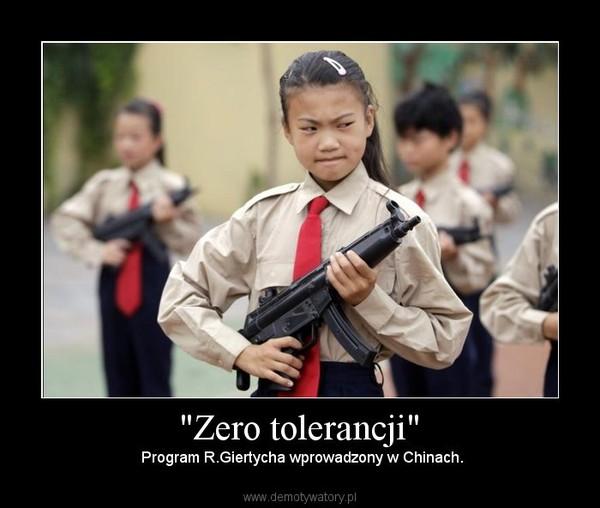 """""""Zero tolerancji"""" –  Program R.Giertycha wprowadzony w Chinach."""