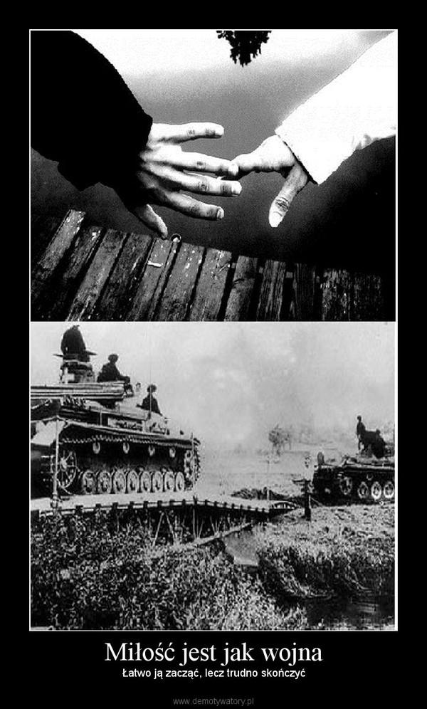 Miłość jest jak wojna – Łatwo ją zacząć, lecz trudno skończyć