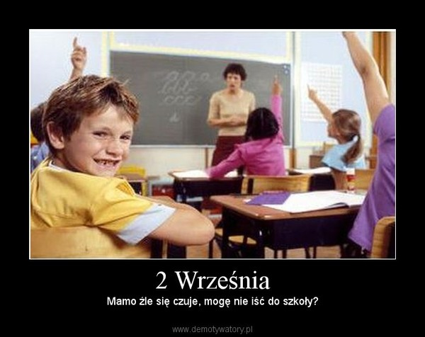 2 Września – Mamo źle się czuje, mogę nie iść do szkoły?
