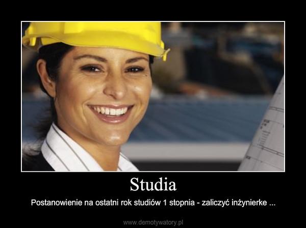 Studia – Postanowienie na ostatni rok studiów 1 stopnia - zaliczyć inżynierke ...