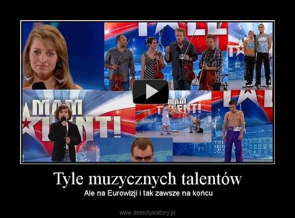 Tyle muzycznych talentów –  Ale na Eurowizji i tak zawsze na końcu
