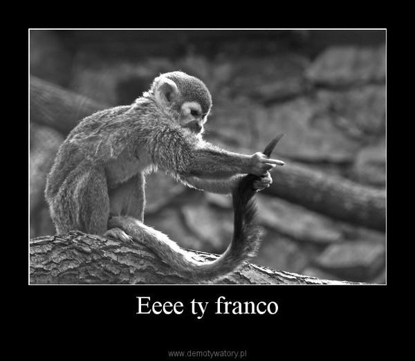 Eeee ty franco –