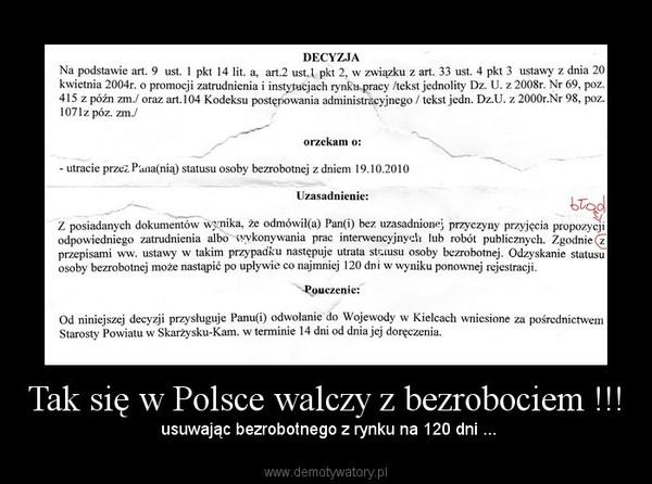 Tak się w Polsce walczy z bezrobociem !!! –  usuwając bezrobotnego z rynku na 120 dni ...