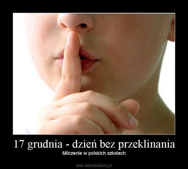 17 grudnia - dzień bez przeklinania –  Milczenie w polskich szkołach