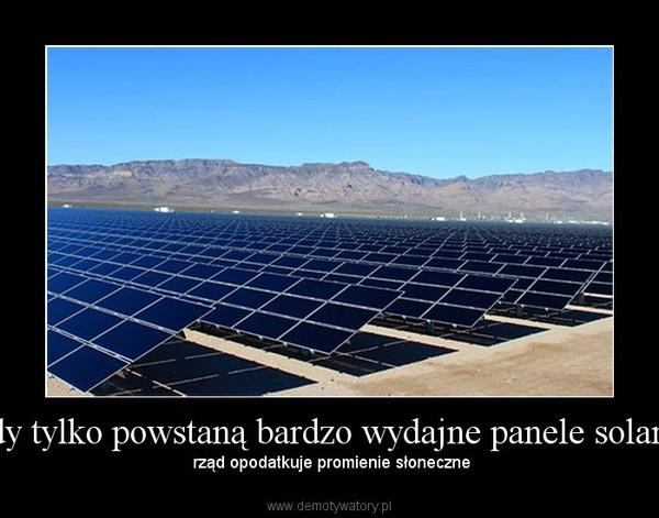 Gdy tylko powstaną bardzo wydajne panele solarne – rząd opodatkuje promienie słoneczne