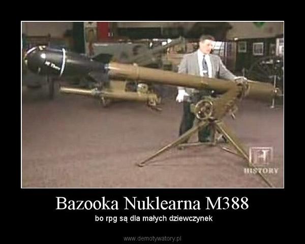 Bazooka Nuklearna M388 – bo rpg są dla małych dziewczynek