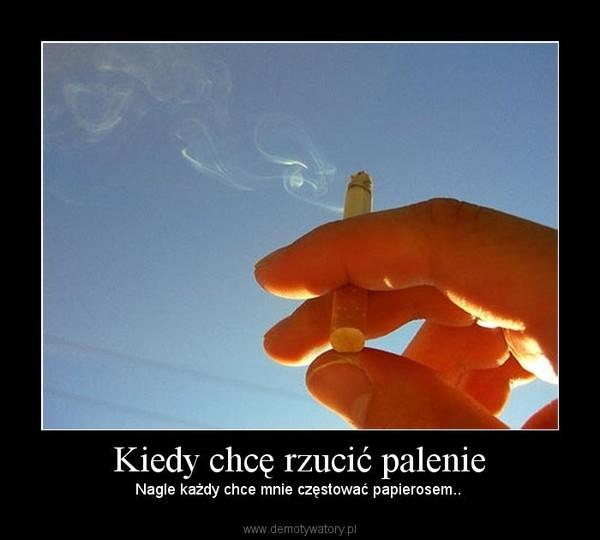 Kiedy chcę rzucić palenie – Nagle każdy chce mnie częstować papierosem..