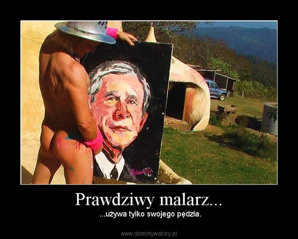 Prawdziwy malarz... – ...używa tylko swojego pędzla.
