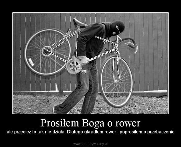 Prosiłem Boga o rower – ale przecież to tak nie działa. Dlatego ukradłem rower i poprosiłem o przebaczenie