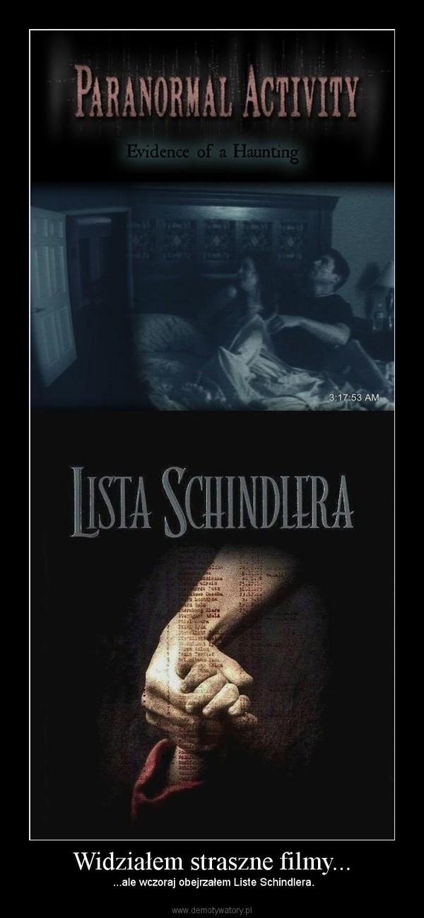 Widziałem straszne filmy... – ...ale wczoraj obejrzałem Liste Schindlera.