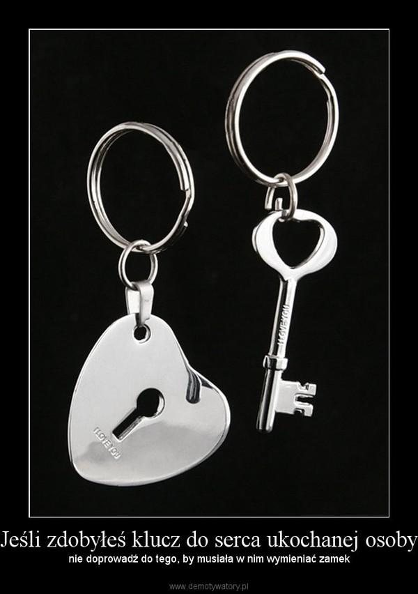 Jeśli zdobyłeś klucz do serca ukochanej osoby – nie doprowadź do tego, by musiała w nim wymieniać zamek