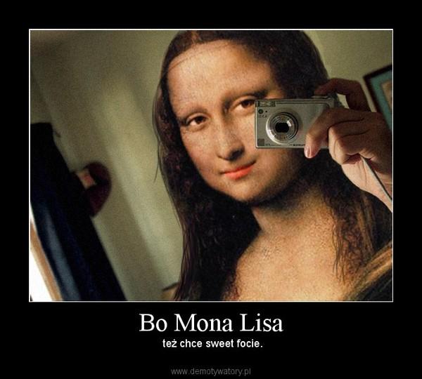 Bo Mona Lisa – też chce sweet focie.
