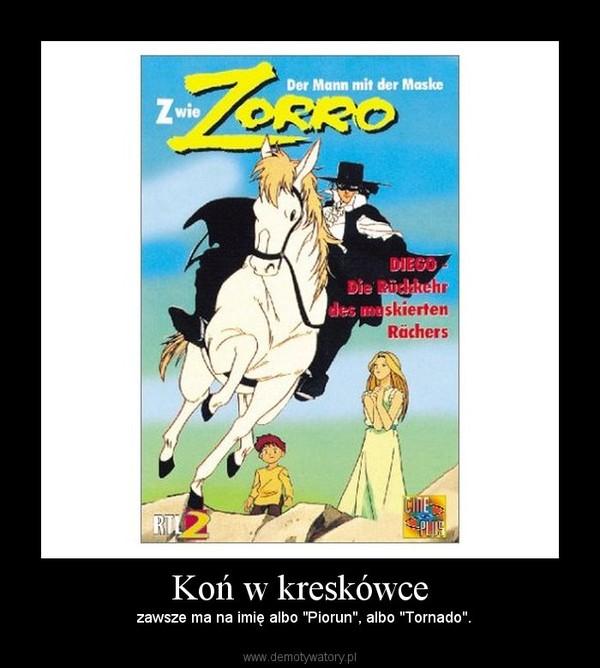"""Koń w kreskówce – zawsze ma na imię albo """"Piorun"""", albo """"Tornado""""."""