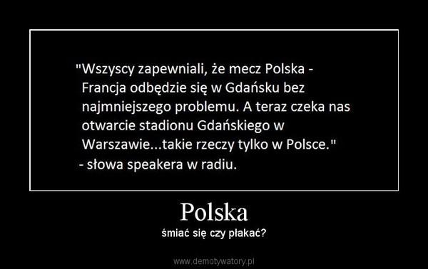 Polska – śmiać się czy płakać?