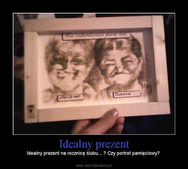 Idealny prezent – Idealny prezent na rocznicę ślubu... ? Czy portret pamięciowy?
